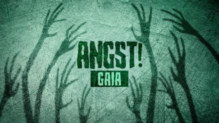 Angst! Gaia
