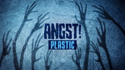 Angst! Plastic