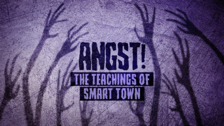 Angst! The Teachings of Smart Town